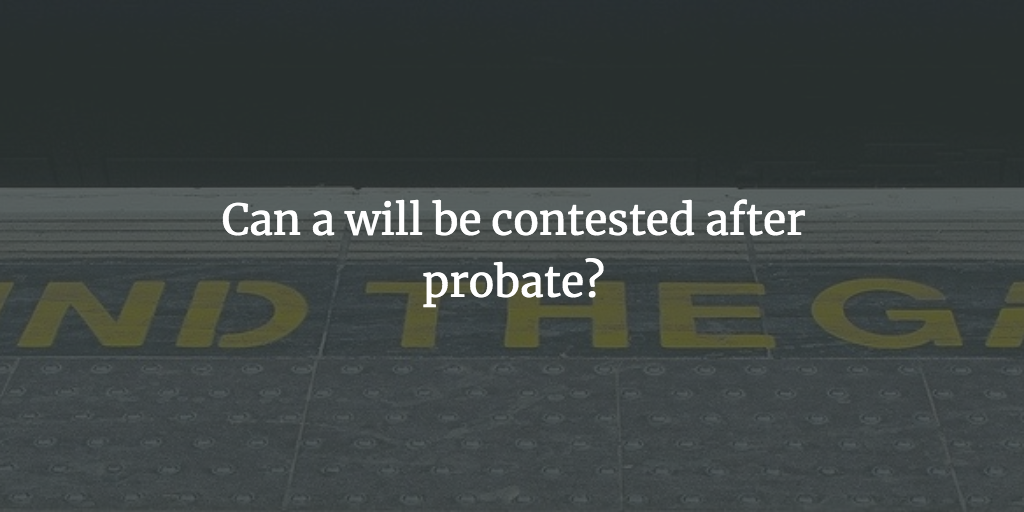 Can a will be contested after probate?