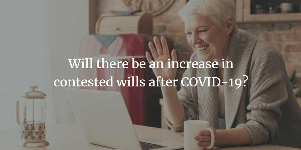 Will there be a rise in contested wills after Covid 19?
