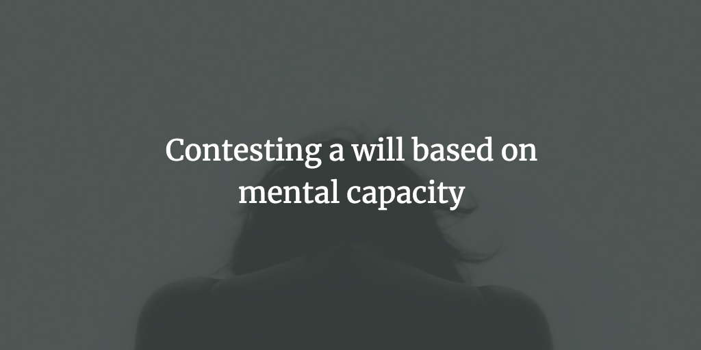 Contesting a will based on mental capacity