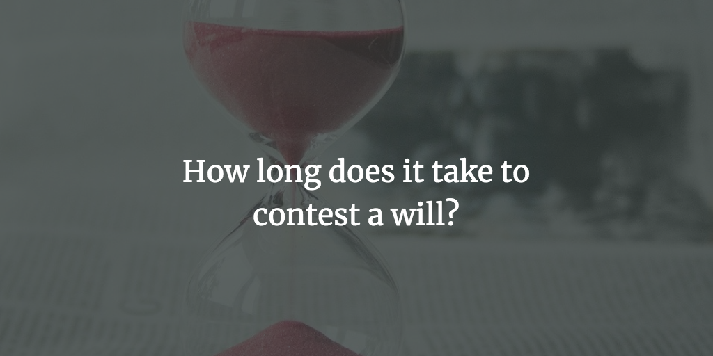 How long does it take to contest a will?