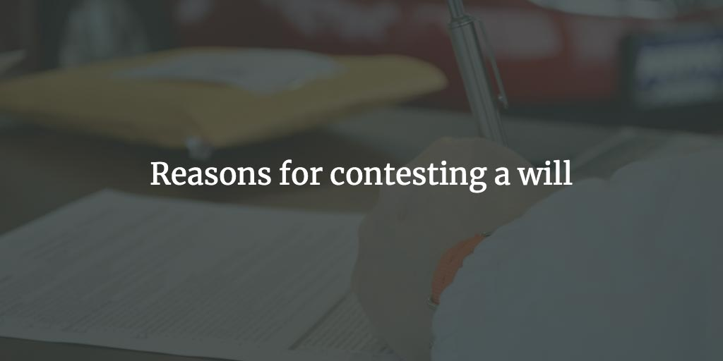 Reasons for contesting a will