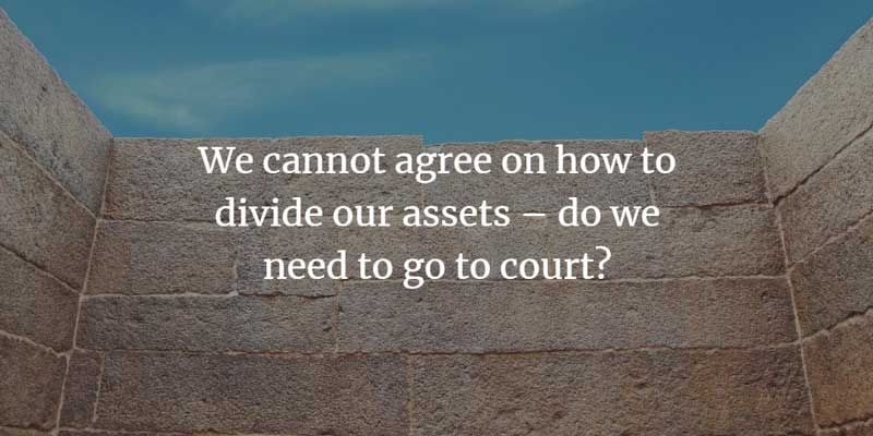 We cannot agree on how to divide assets, do we need to go to court?