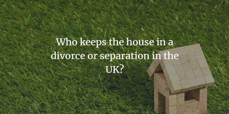 Who keeps the house in divorce or separation in the UK?