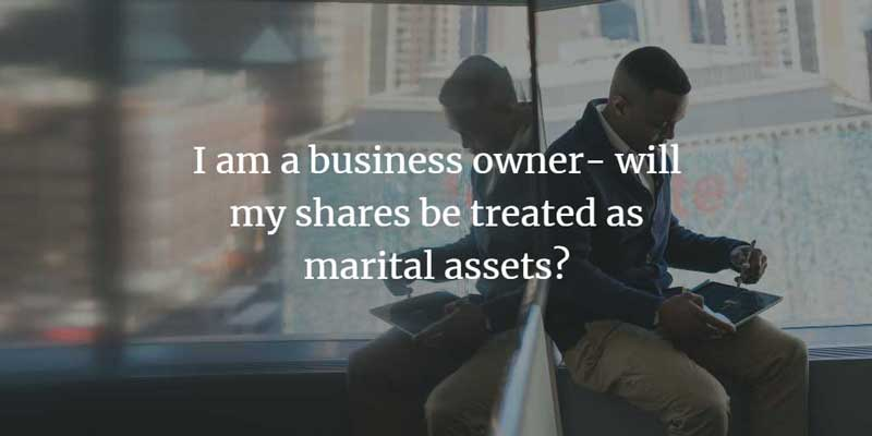 Will my business shares be treated as marital assets?