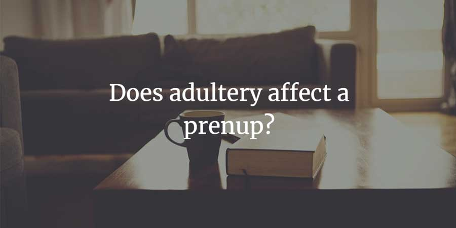 Does adultery affect a prenuptial agreement?