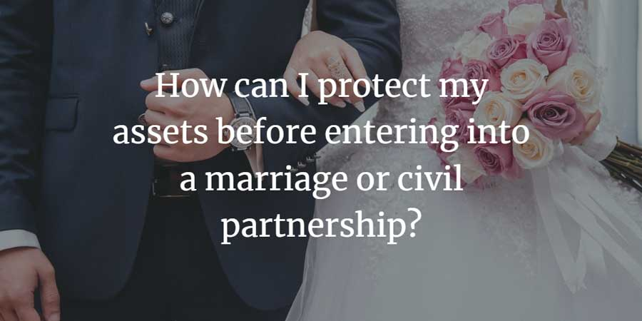 How can I protect my assets before entering into a marriage or civil partnership, in UK law?