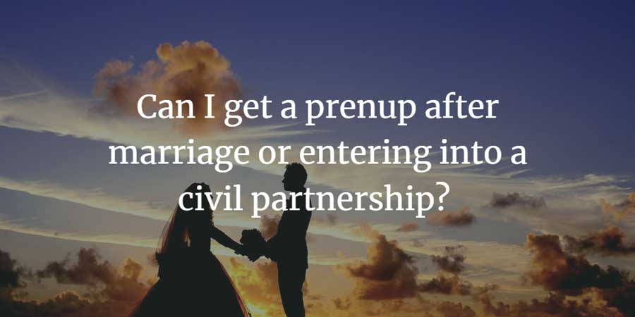 Can I get a prenup after marriage or civil partnership?