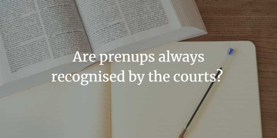 Are prenups always recognised by the UK courts?